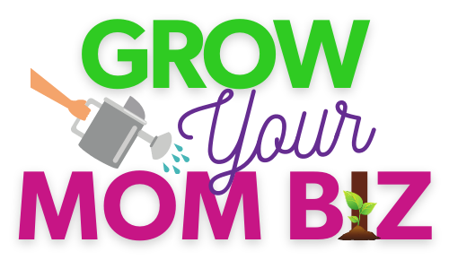 Grow Your Mom Biz